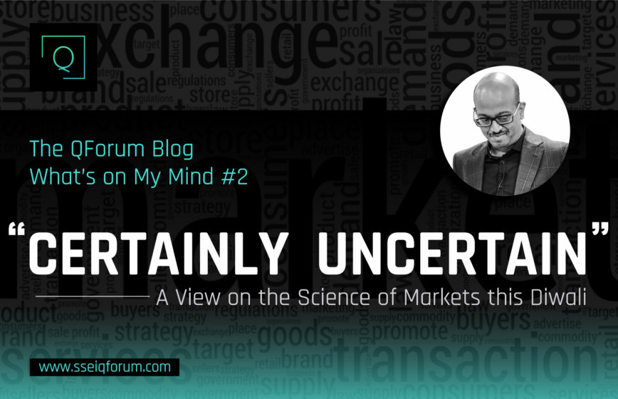 CERTAINLY UNCERTAIN: A View on The Science Of Markets this Diwali