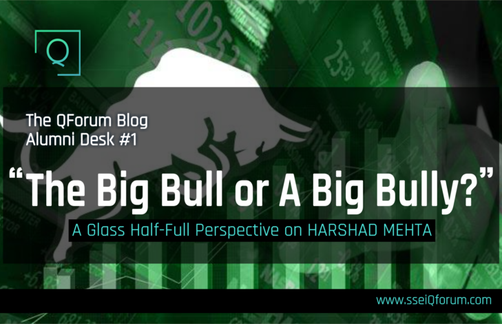 The Big Bull or A Big Bully? A Glass Half-Full Perspective on Harshad Mehta